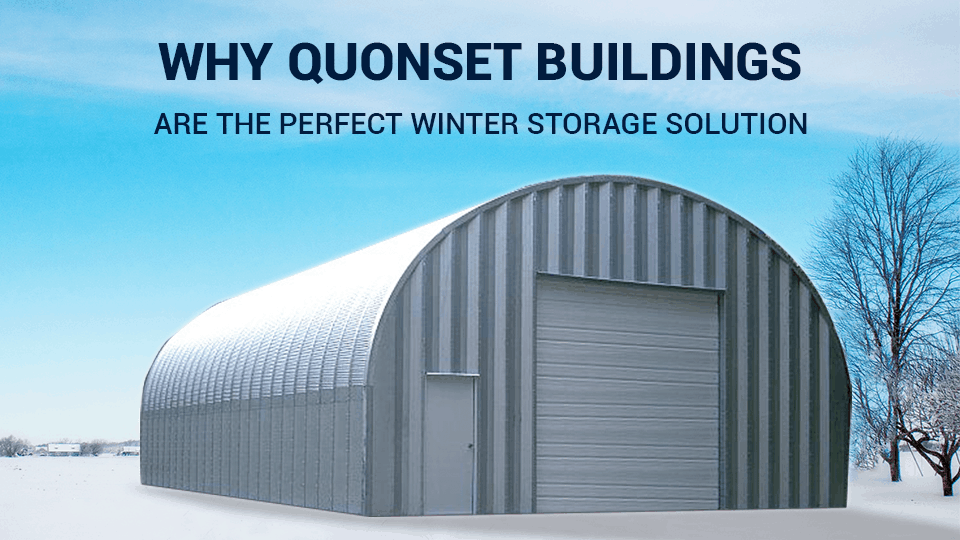 Why Quonset Buildings Are The Perfect Winter Storage Solution