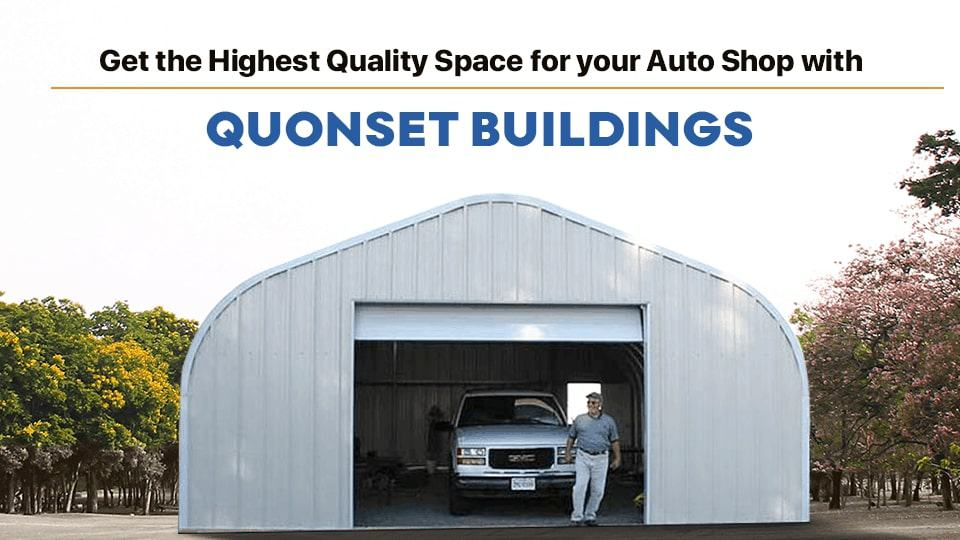 Get the Highest Quality Space for your Auto Shop with Quonset Buildings