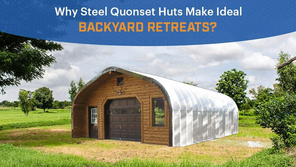 Why Steel Quonset Huts Make Ideal Backyard Retreats?