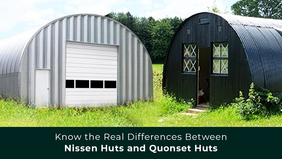 Know the Real Differences Between Nissen Huts and Quonset Huts