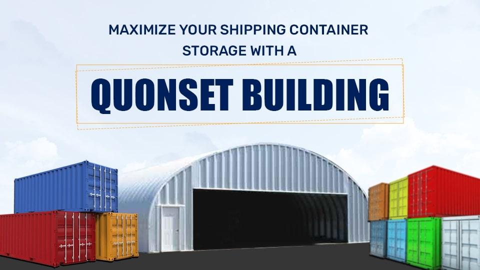 Maximize Your Shipping Container Storage with a Quonset Building