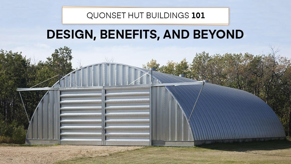 Quonset Hut Buildings 101 - Design, Benefits, and Beyond