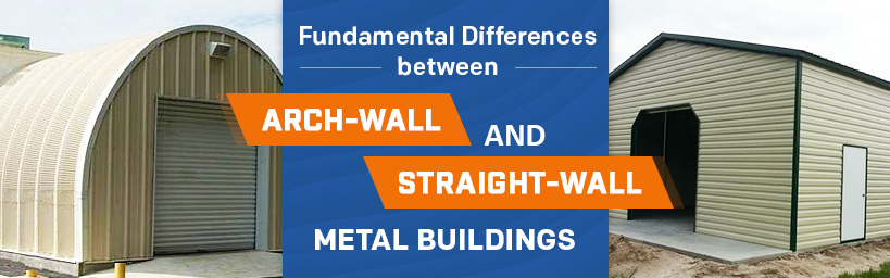 Fundamental Differences Between Arch-Wall and Straight-Wall Metal Buildings