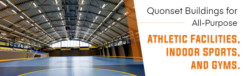 Quonset Buildings for All-Purpose Athletic Facilities, Gyms, and Indoor Sports