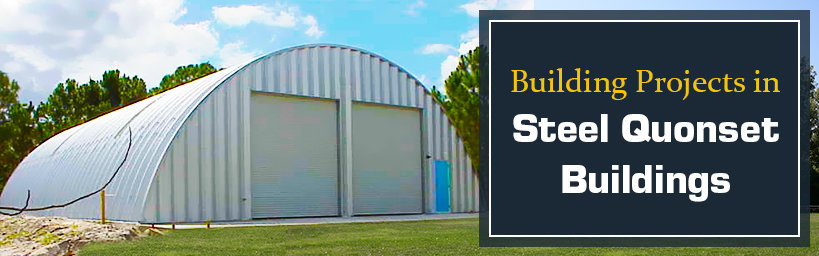 Building Projects in Steel Quonset Buildings