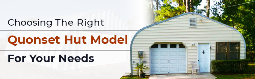 Choosing the Right Quonset Hut Model for Your Needs