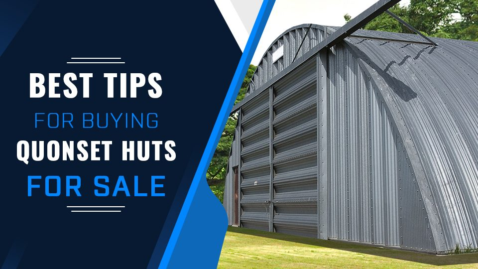 Best Tips for Buying Quonset Huts for Sale